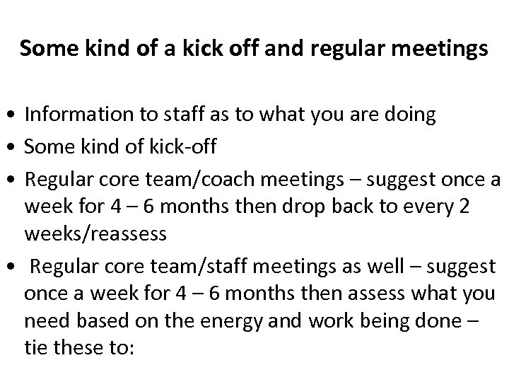 Some kind of a kick off and regular meetings • Information to staff as