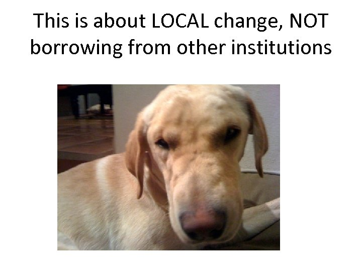 This is about LOCAL change, NOT borrowing from other institutions