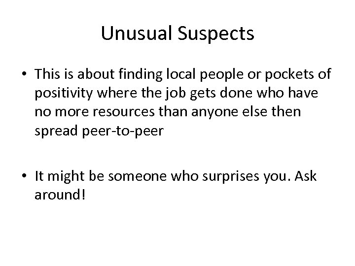 Unusual Suspects • This is about finding local people or pockets of positivity where