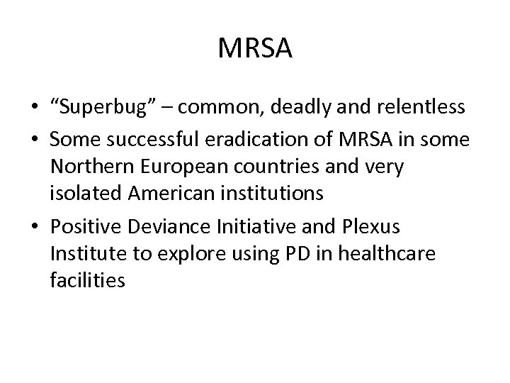 "MRSA • ""Superbug"" – common, deadly and relentless • Some successful eradication of MRSA"