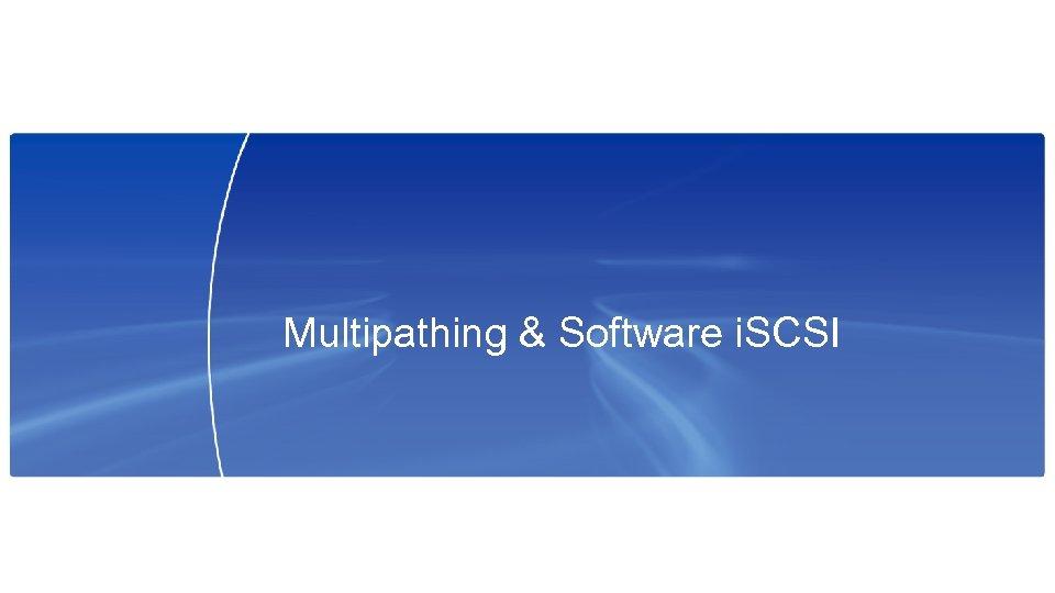 Multipathing & Software i. SCSI