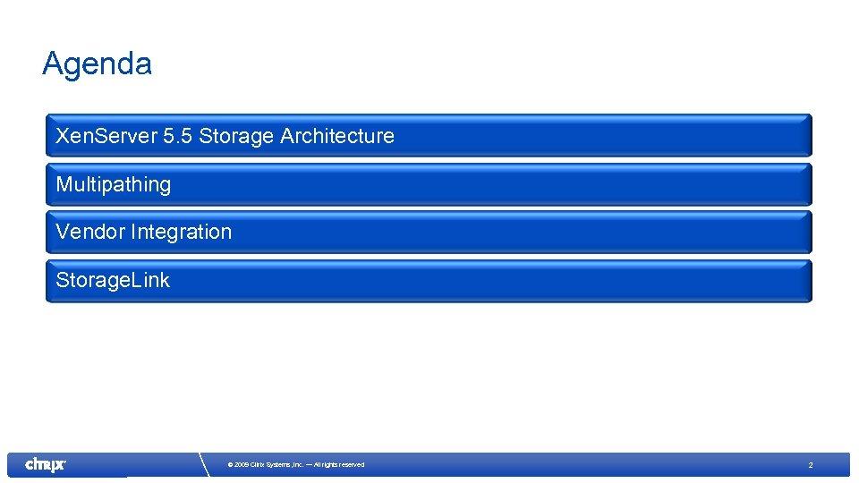 Agenda Xen. Server 5. 5 Storage Architecture Multipathing Vendor Integration Storage. Link © 2009