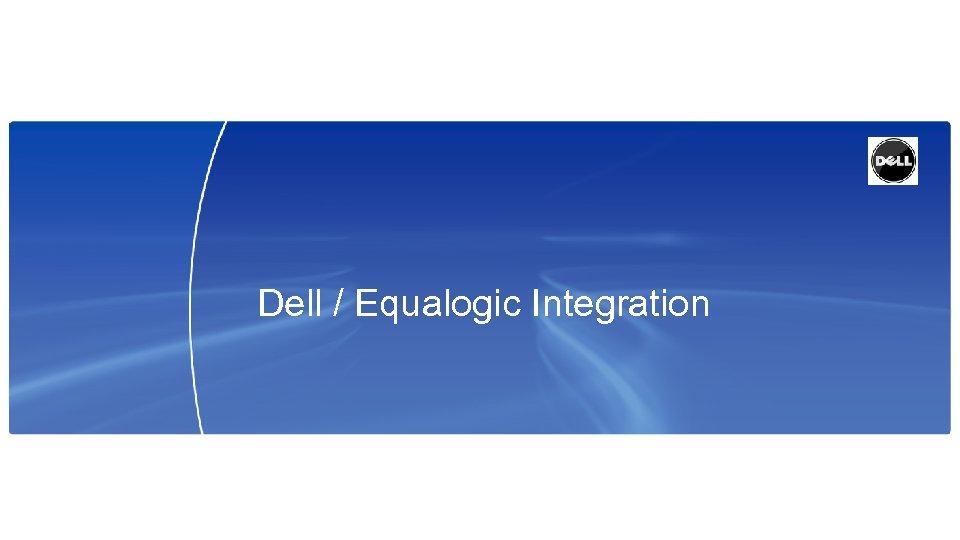 Dell / Equalogic Integration
