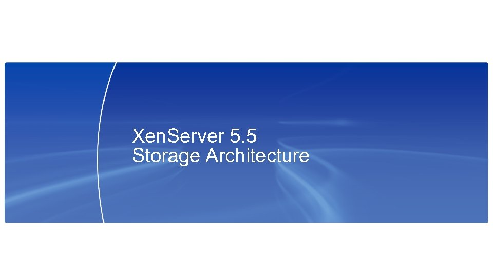 Xen. Server 5. 5 Storage Architecture