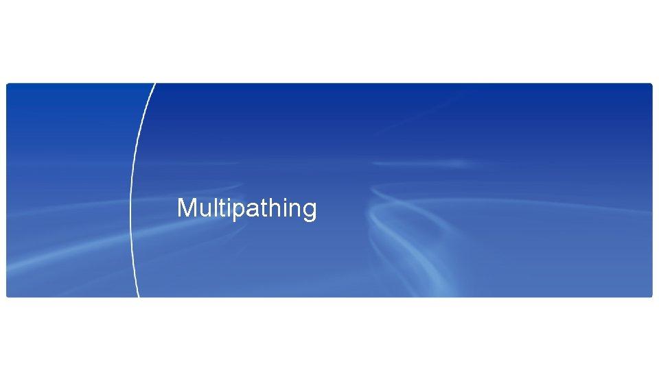 Multipathing