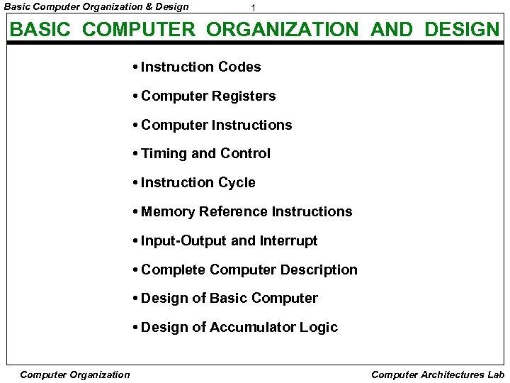 Basic Computer Organization & Design 1 BASIC COMPUTER ORGANIZATION AND DESIGN • Instruction Codes