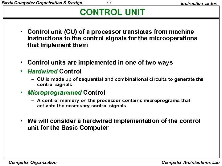Basic Computer Organization & Design 17 Instruction codes CONTROL UNIT • Control unit (CU)