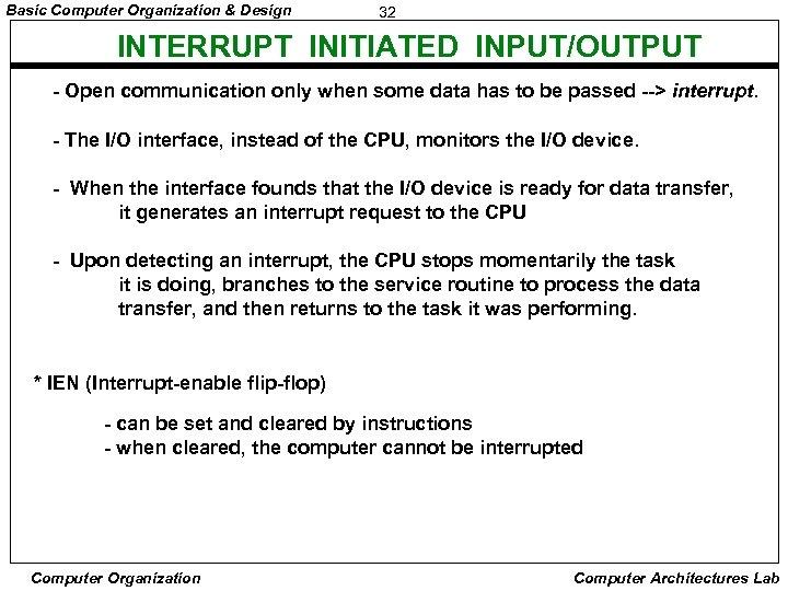 Basic Computer Organization & Design 32 INTERRUPT INITIATED INPUT/OUTPUT - Open communication only when