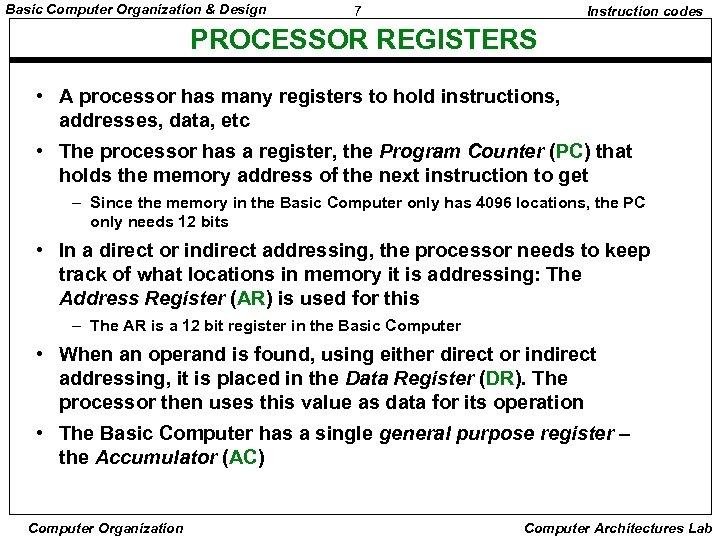 Basic Computer Organization & Design 7 Instruction codes PROCESSOR REGISTERS • A processor has