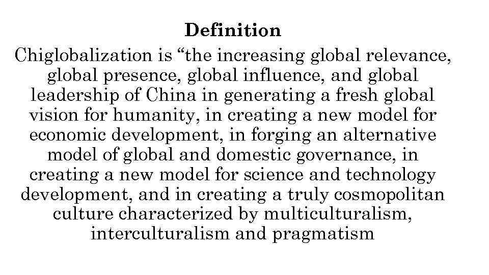 "Definition Chiglobalization is ""the increasing global relevance, global presence, global influence, and global leadership"