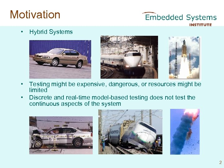 Motivation • Hybrid Systems • Testing might be expensive, dangerous, or resources might be