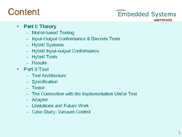 Content • Part I: Theory – – – Model-based Testing Input-Output Conformance & Discrete