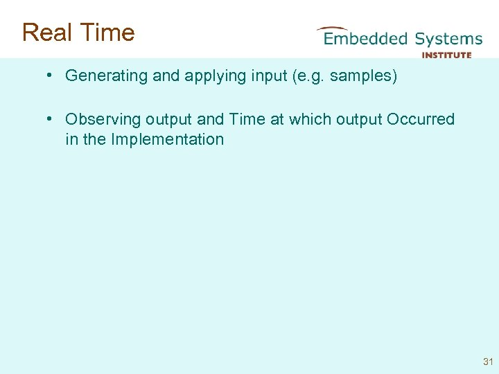 Real Time • Generating and applying input (e. g. samples) • Observing output and
