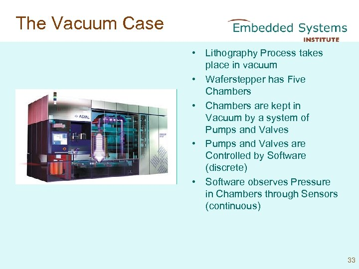 The Vacuum Case • Lithography Process takes place in vacuum • Waferstepper has Five
