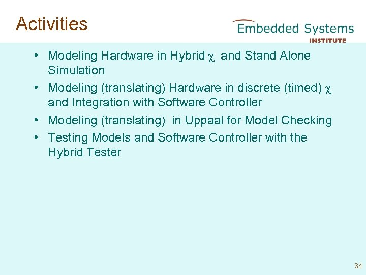Activities • Modeling Hardware in Hybrid χ and Stand Alone Simulation • Modeling (translating)