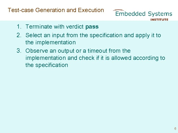 Test-case Generation and Execution 1. Terminate with verdict pass 2. Select an input from