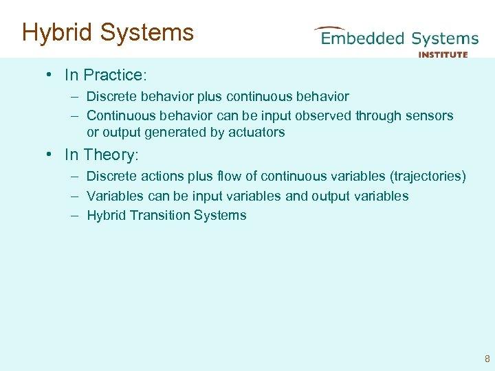 Hybrid Systems • In Practice: – Discrete behavior plus continuous behavior – Continuous behavior