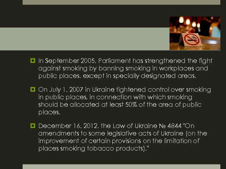In September 2005, Parliament has strengthened the fight against smoking by banning smoking