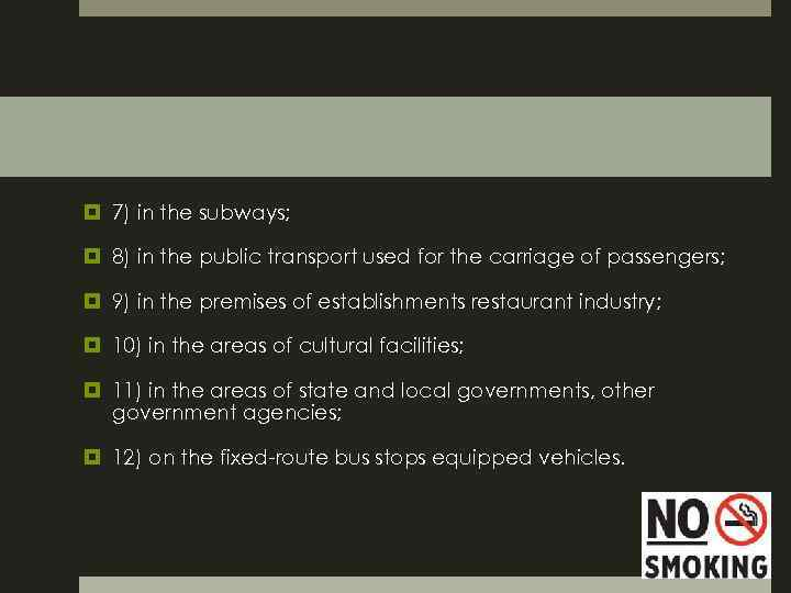 7) in the subways; 8) in the public transport used for the carriage