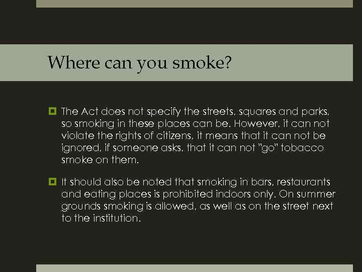 Where can you smoke? The Act does not specify the streets, squares and parks,