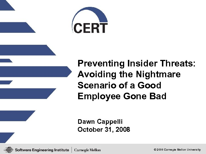 Preventing Insider Threats: Avoiding the Nightmare Scenario of a Good Employee Gone Bad Dawn
