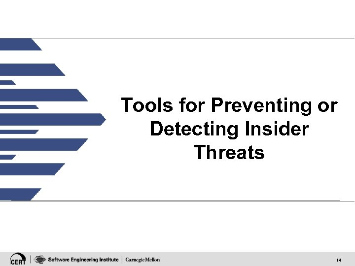 Tools for Preventing or Detecting Insider Threats 14