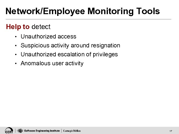 Network/Employee Monitoring Tools Help to detect • Unauthorized access • Suspicious activity around resignation