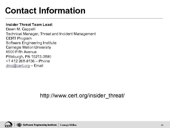 Contact Information Insider Threat Team Lead: Dawn M. Cappelli Technical Manager, Threat and Incident