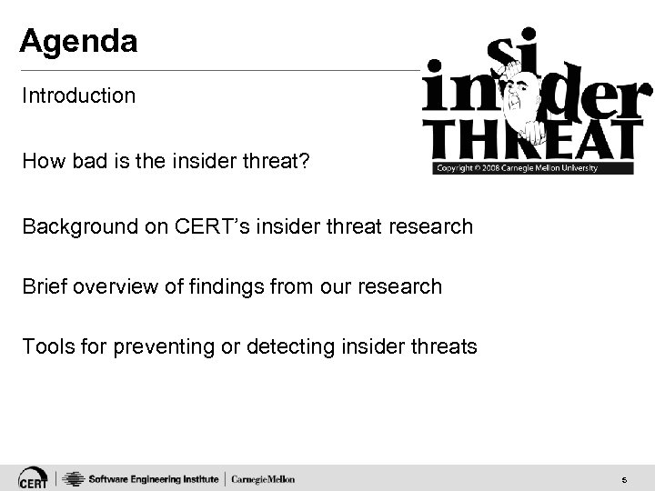 Agenda Introduction How bad is the insider threat? Background on CERT's insider threat research