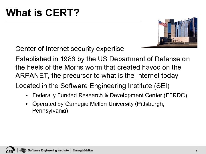 What is CERT? Center of Internet security expertise Established in 1988 by the US