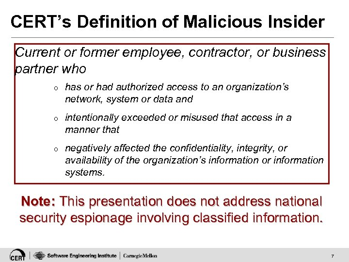CERT's Definition of Malicious Insider Current or former employee, contractor, or business partner who