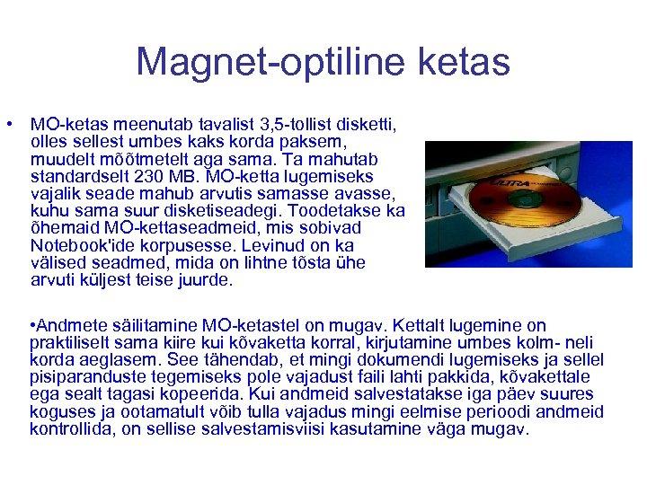 Magnet-optiline ketas • MO-ketas meenutab tavalist 3, 5 -tollist disketti, olles sellest umbes kaks