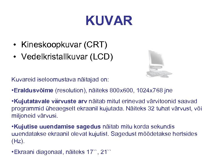 KUVAR • Kineskoopkuvar (CRT) • Vedelkristallkuvar (LCD) Kuvareid iseloomustava näitajad on: • Eraldusvõime (resolution),