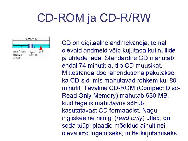 CD-ROM ja CD-R/RW CD on digitaalne andmekandja, temal olevaid andmeid võib kujutada kui nullide