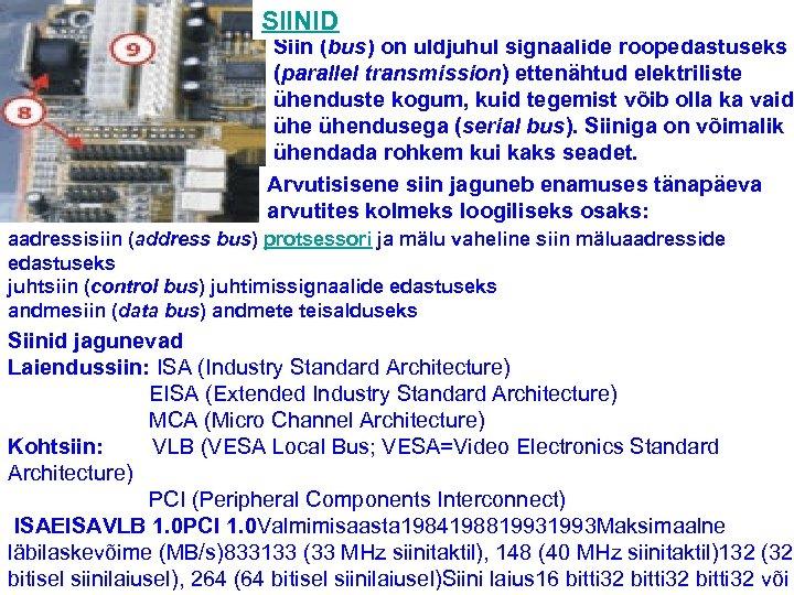 SIINID Siin (bus) on üldjuhul signaalide rööpedastuseks (parallel transmission) ettenähtud elektriliste ühenduste kogum, kuid