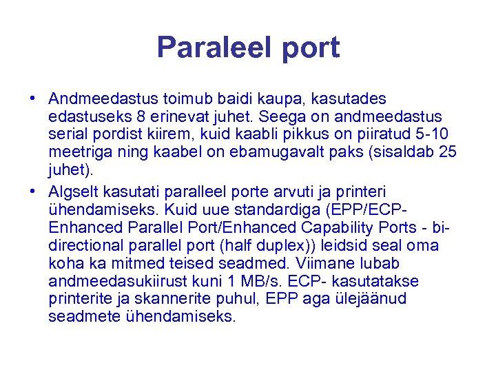 Paraleel port • Andmeedastus toimub baidi kaupa, kasutades edastuseks 8 erinevat juhet. Seega on