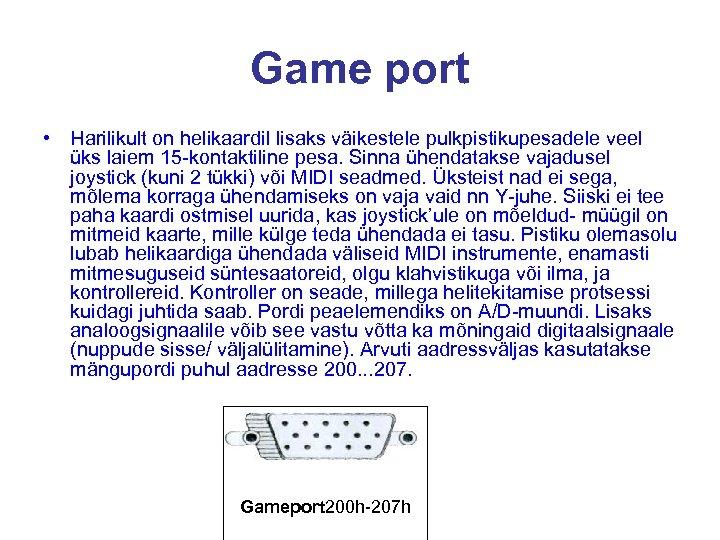 Game port • Harilikult on helikaardil lisaks väikestele pulkpistikupesadele veel üks laiem 15 -kontaktiline
