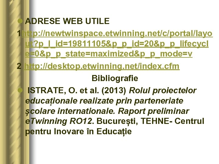 l ADRESE WEB UTILE 1 http: //newtwinspace. etwinning. net/c/portal/layo ut? p_l_id=19811105&p_p_id=20&p_p_lifecycl e=0&p_p_state=maximized&p_p_mode=v 2 http: