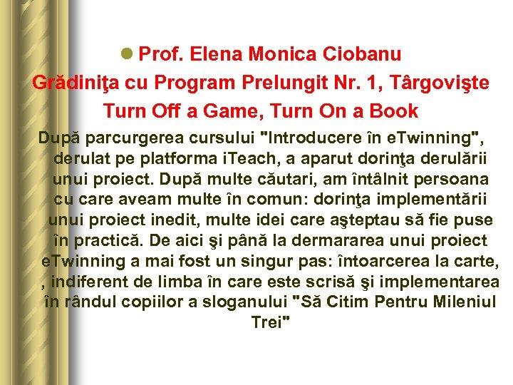l Prof. Elena Monica Ciobanu Grădiniţa cu Program Prelungit Nr. 1, Târgovişte Turn Off