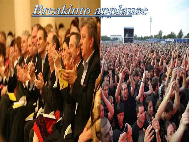 Breakinto applause
