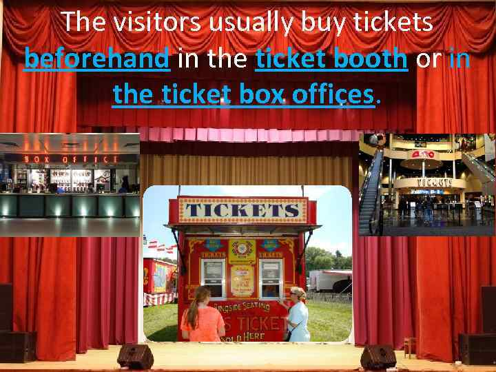 The visitors usually buy tickets beforehand in the ticket booth or in the ticket