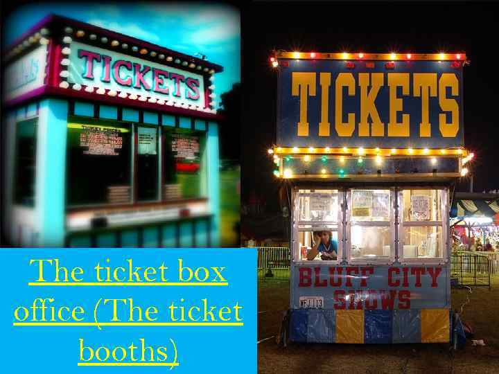 The ticket box office (The ticket booths)