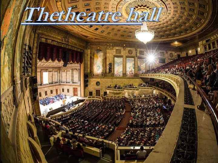 Thetheatre hall