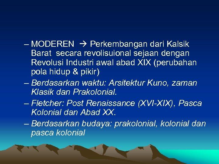 – MODEREN Perkembangan dari Kalsik Barat secara revolisuional sejaan dengan Revolusi Industri awal abad
