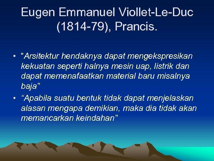 """Eugen Emmanuel Viollet-Le-Duc (1814 -79), Prancis. • """"Arsitektur hendaknya dapat mengekspresikan kekuatan seperti halnya"""