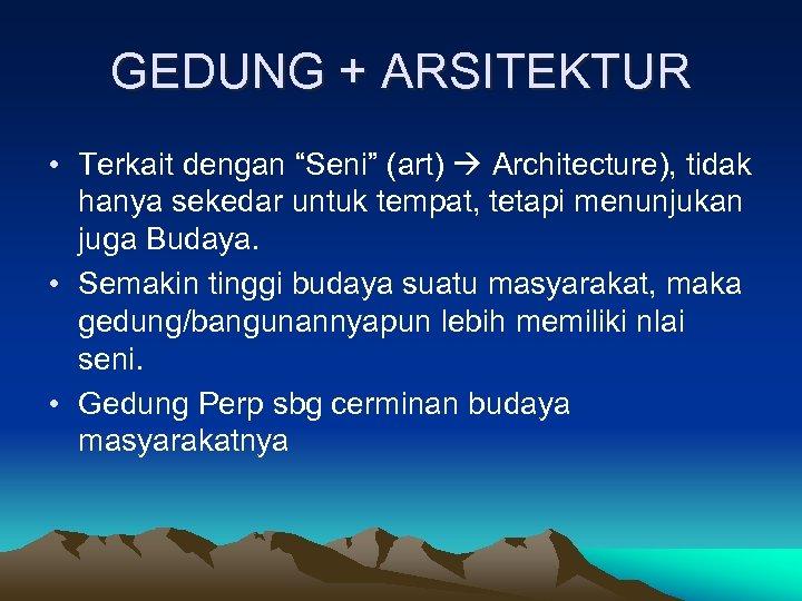 """GEDUNG + ARSITEKTUR • Terkait dengan """"Seni"""" (art) Architecture), tidak hanya sekedar untuk tempat,"""