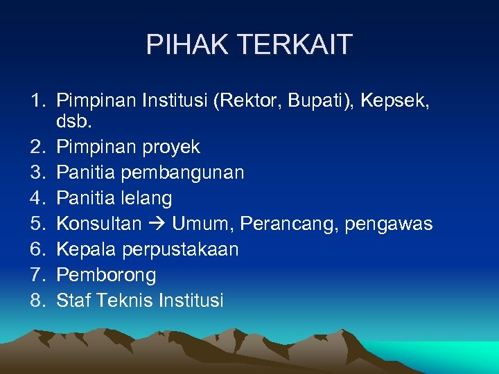 PIHAK TERKAIT 1. Pimpinan Institusi (Rektor, Bupati), Kepsek, dsb. 2. Pimpinan proyek 3. Panitia