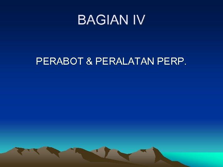 BAGIAN IV PERABOT & PERALATAN PERP.