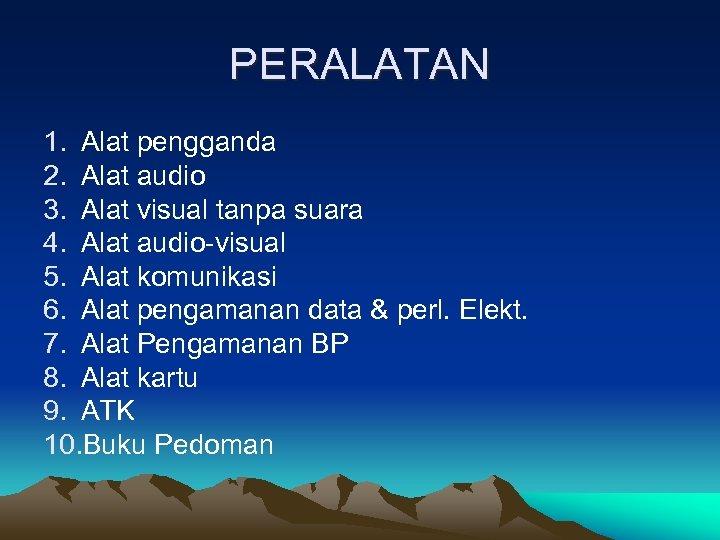 PERALATAN 1. Alat pengganda 2. Alat audio 3. Alat visual tanpa suara 4. Alat