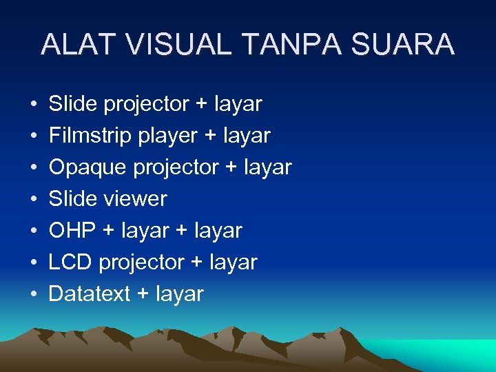 ALAT VISUAL TANPA SUARA • • Slide projector + layar Filmstrip player + layar